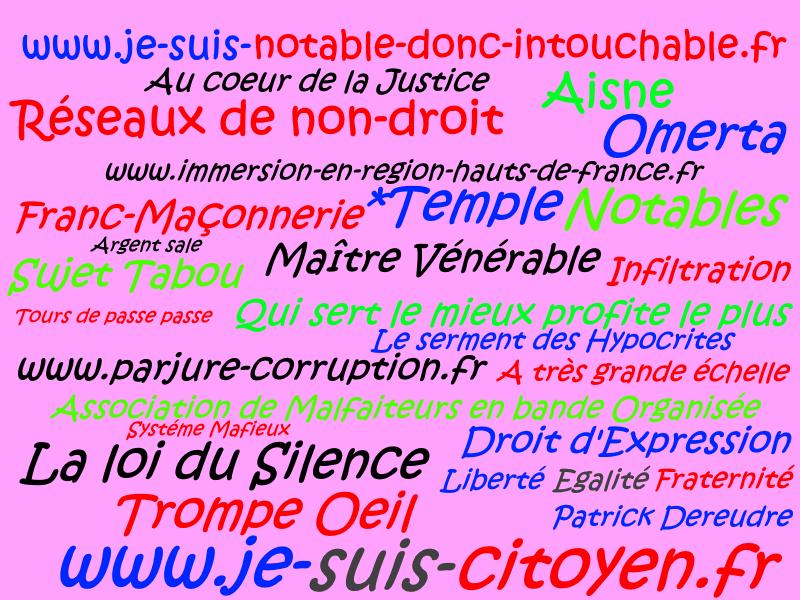 Je suis Notable donc Intouchable JE SUIS UN LANCEUR D'ARLERTE : voir site www.maisonnonconforme.fr de Patrick DEREUDRE